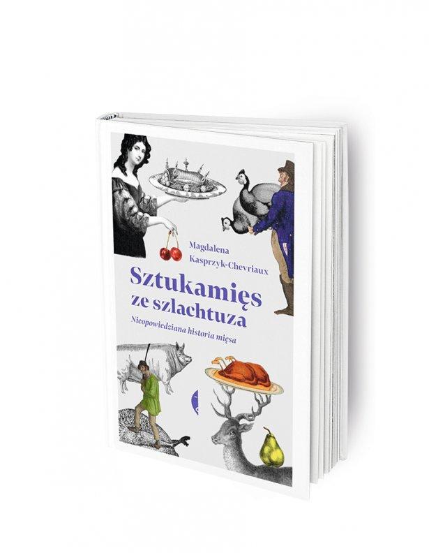 """'Sztuka mięs ze szlachtuza. Nieopowiedziana historia mięsa\\"""" Magdalena Kasprzyk-Chevriaux. Fot. materiały prasowe"""